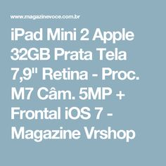 "iPad Mini 2 Apple 32GB Prata Tela 7,9"" Retina - Proc. M7 Câm. 5MP + Frontal iOS 7 - Magazine Vrshop"