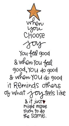 <3 When you choose JOY you feel good and when you feel good, you do good and when you do good it reminds others of what JOY feels like and it just might inspire them to do the same.