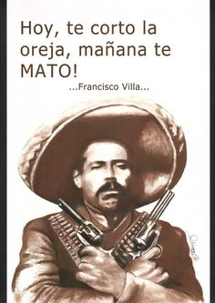 """Pancho Villa Quotes In Spanish. QuotesGram by """"Today i'll cut your ear off, tomorrow Ill kill you! Mexican Heroes, Mexican Art, Pancho Villa, Spanish Art, Spanish Quotes, Barber Business Cards, Mexican Revolution, Mexican Heritage, West Art"""