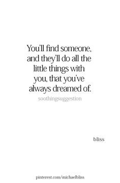 Not just all someones. I love so many people in many different ways. I try not to set a shut off switch. We wont Quotes For Him, Great Quotes, Quotes To Live By, Me Quotes, Motivational Quotes, Inspirational Quotes, Dream About You Quotes, Hope For Love Quotes, Daily Quotes