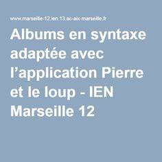Albums en syntaxe adaptée avec l'application Pierre et le loup - IEN Marseille 12