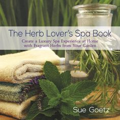 The Herb Lover's Spa Book: Create a Luxury Spa Experience at Home with Fragrant Herbs from Your Garden - National Garden Bureau Natural Skin, Natural Health, Herb Garden Design, Garden Ideas, Garden Tips, S Spa, Growing Tomatoes In Containers, Spa Day At Home, Mother Earth News