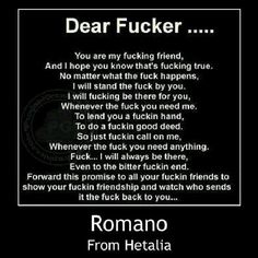 Your my fucking friend man and I fucking love you !! XD lol I love you Romano
