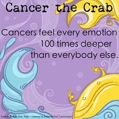 Cancer Zodiac Sign..This is true for me..At least it fills like that sometimes..