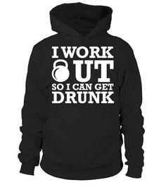 i workout so i can get durnk   #hoodie #ideas #image #photo #shirt #tshirt #sweatshirt #tee #gift #perfectgift #birthday #Christmas #yoga