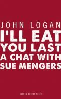 I'll eat you last : a chat with Sue Mengers / a new play by John Logan.