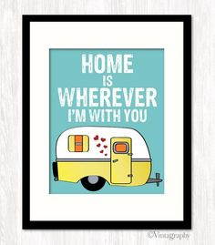 Home Is Wherever I'm With You & Camper, Typography Print, Love Quote Print, Caravan Print, Wall Decor, CHOICE OF COLORS