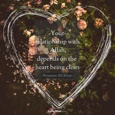 """lionofallah: """"Your relationship with Allah, depends on the heart being clean."""" - Nouman Ali Khan"""