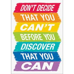 Don't Decide That You Can't. Inspire U Poster. Perfect for classroom motivation and inspiration. inspireu inspire motivation inspiration try rainbow paintedpalette ctp creativeteachingpress 347480927501205070 Motivacional Quotes, Daily Quotes, Qoutes, Sport Quotes, Inspirational Quotes For Kids, Encouraging Quotes For Kids, Sayings For Kids, Inspiring Quotes, Creative Teaching Press