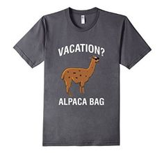 Vacation Alpaca Bag Funny Llama Shirt Vacation Shirt 100% Cotton Made in US Machine wash cold with like colors, dry low heat Our funny llama tees are sure to get a laugh out of your friends  http://www.amazon.com/Vacation-Alpaca-Funny-Shirt-Asphalt/dp/B01D0P88DM?ie=UTF8&*Version*=1&*entries*=0