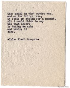 Poetry is taking an ache and making it sing. Typewriter Series by Tyler Knott Gregson. Poem Quotes, Great Quotes, Words Quotes, Quotes To Live By, Life Quotes, Inspirational Quotes, Sayings, Qoutes, Relationship Quotes