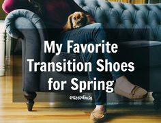My Favorite Transition Shoes for Spring!!