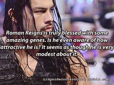 """""""Roman Reigns is truly blessed with some amazing genes. Is he even aware of how attractive he is? It seems as though he is very modest abou..."""