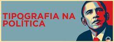 exemplos de tipografias de campanhas http://tipodafonte.wordpress.com/2012/09/19/tipografia-na-politica/