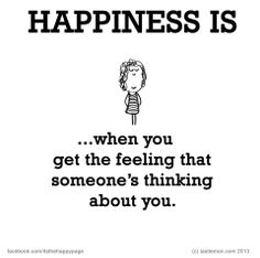 Happiness is, when you get the feeling that someones thinking about you. Couple Quotes, Words Quotes, Wise Words, Sayings, Random Quotes, Happy Moments, Happy Thoughts, Happy Things, Ode To Happiness