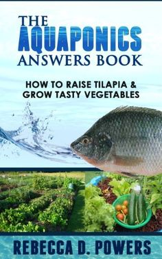 The Aquaponics Answers Book - How To Raise Tilapia & Grow Tasty Vegetables by Rebecca D. Powers, http://www.amazon.com/dp/B00DEQR5DM/ref=cm_sw_r_pi_dp_lD5Vrb0PJK7KY