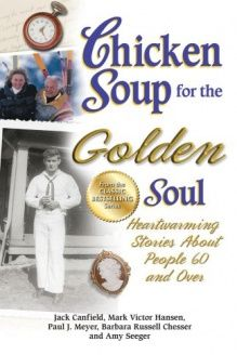 Chicken Soup for the Golden Soul  Heartwarming Stories About People 60 and Over (Chicken Soup for the Soul), 978-1623610883, Jack Canfield, Backlist, LLC - a unit of Chicken Soup of the Soul Publishing LLC; Original edition