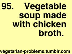 My mom is the worst at this! She puts it in everything and thinks its vegeatrian friendly.