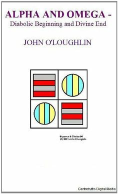 Alpha and Omega - Diabolic Beginning and Divine End von John O'Loughlin, http://www.amazon.de/dp/B004IARV1E/ref=cm_sw_r_pi_dp_pOYNsb0C9FHVG