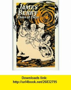 Chain of Days (Oxford Poets) (9780192119643) James Berry , ISBN-10: 0192119648  , ISBN-13: 978-0192119643 ,  , tutorials , pdf , ebook , torrent , downloads , rapidshare , filesonic , hotfile , megaupload , fileserve