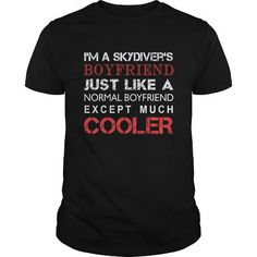 Skydivers Tshirt  Im a Skydivers boyfriend just like a normal boyfriend except much cooler