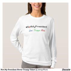 Not My President Never Trump Tshirt
