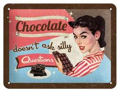 Nostalgic Art tin sign Chocolate Doesnt Ask Silly Questions 20x15