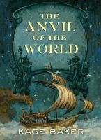 The anvil of the world  Kage Baker.  (Series: The Anvil of the World ; 1.)