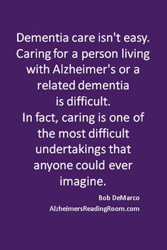 Dementia care isn't easy.       For us, it is the challenge of a lifetime.