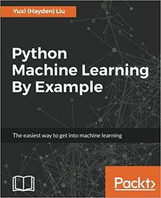 Python Machine Learning By Example by Yuxi Liu. Title Python Machine Learning By Example. Machine Learning Examples, Machine Learning Book, Introduction To Machine Learning, Python Programming, Computer Programming, Computer Science, Learn Programming, Computer Repair, Linux Mint