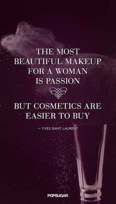 """The most beautiful makeup for a woman is passion, but cosmetics are easier to buy."" — Yves Saint Laurent // Inspiring Beauty Quotes"