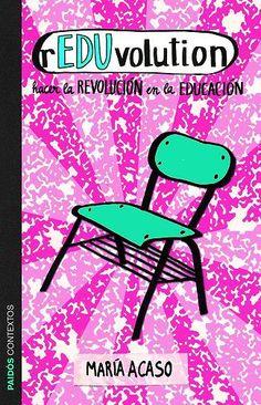 'rEDUvolution. Hacer la revolución en la educación', Maria Acaso, Paidós.