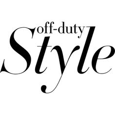 Off-Duty Style text ❤ liked on Polyvore featuring text, words, filler, phrase, quotes and saying