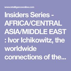 Insiders Series - AFRICA/CENTRAL ASIA/MIDDLE EAST : Ivor Ichikowitz, the worldwide connections of the South African arms magnate - Intelligence Online