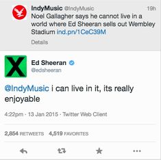 But now Ed has tweeted the most perfect comeback possible. | Ed Sheeran Just Tweeted The Best Response To Noel Gallagher's Insult