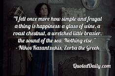 Nikos Kazantzakis, Zorba the Greek Quote - QuotedDaily - Daily Quotes Love Breakup, Breakup Quotes, Sad Quotes, Daily Quotes, Love Quotes, Inspirational Quotes, Single Life Humor, Zorba The Greek, Memory Words