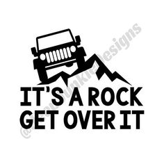 Items similar to It's a Rock, Get Over It - Jeep Wrangler - Custom Vinyl Decals on Etsy Jeep Wrangler Stickers, Jeep Stickers, Jeep Decals, Vinyl Decals, Jeep Jku, Jeep Rubicon, Wrangler Jeep, Jeep Quotes, Jeep Sayings