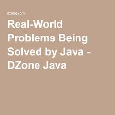 Real-World Problems Being Solved by Java - DZone Java