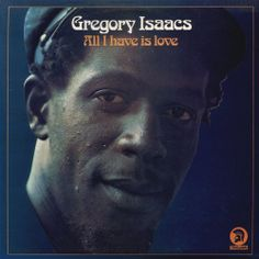 Gregory Isaacs - 1976 - All i have is love