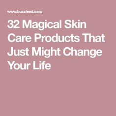 32 Magical Skin Care Products That Just Might Change Your Life
