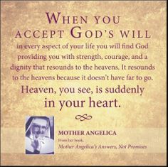 When you ACCEPT God's will - heaven is in your heart! Mother Angelica wonderful