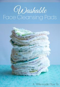 A Wife-made How To: Washable Reusable Face Cleansing Pads