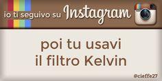 Io ti seguivo su Instagram, poi tu usavi il filtro Kelvin