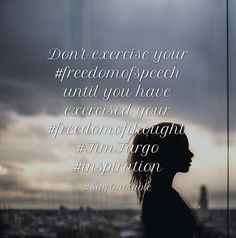 Charming Quotes About Donu0027t Exercise Your #freedomofspeech Until You Have Exercised  Your #freedomofthought