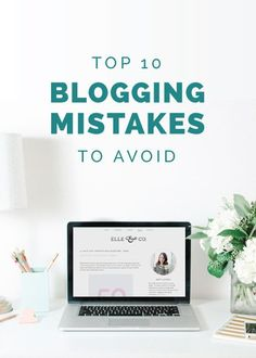 Top 10 Blogging Mistakes to Avoid - Elle & Co.