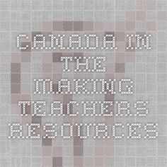 Canada in the Making - Teachers Resources
