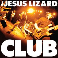 The Jesus Lizard - Club (A Chunklet release -  double lp documenting their 2009 tour)