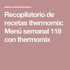 Recopilatorio de recetas thermomix: Menú semanal 118 con thermomix