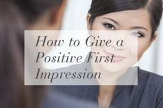 8 Ways to Make a Positive First Impression | amominredhighheels.com