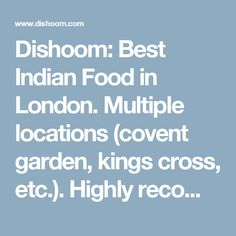Dishoom: Best Indian Food in London.  Multiple locations (covent garden, kings cross, etc.).  Highly recommended via yelp and Taza's instagram post